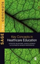 Key Concepts in Healthcare Education ebook by Annette McIntosh-Scott, Jan Gidman, Elizabeth Mason-Whitehead