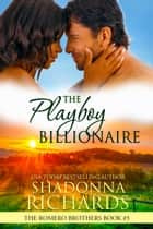 The Playboy Billionaire (The Romero Brothers, Book 3) ebook by Shadonna Richards