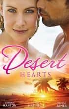 Desert Hearts - 3 Book Box Set ebook by Sandra Marton, Carol Marinelli, Melissa James