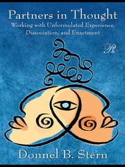 Partners in Thought - Working with Unformulated Experience, Dissociation, and Enactment ebook by Donnel B. Stern