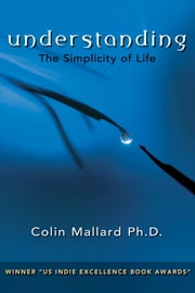 Understanding, the simplicity of life ebook by Colin Mallard