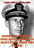 Admiral Raymond A. Spruance: Lessons In Adaptation From The Pacific ebook by LCDR Jeffrey Sturm USN