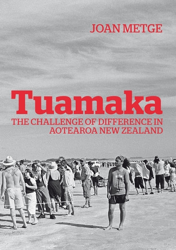 Tuamaka - The Challenge of Difference in Aotearoa New Zealand ebook by Joan Metge