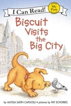 Biscuit Visits the Big City ebook by Pat Schories, Alyssa Satin Capucilli