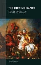 The Turkish Empire ebook by Lord Eversley