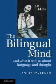 The Bilingual Mind: And What It Tells Us about Language and Thought ebook by Pavlenko, Aneta
