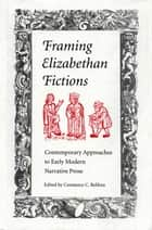 Framing Elizabethan Fictions ebook by Constance C. Relihan