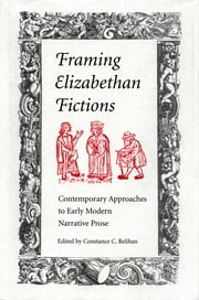 Framing Elizabethan Fictions - Contemporary Approaches to Early Modern Narrative Prose ebook by Constance C. Relihan