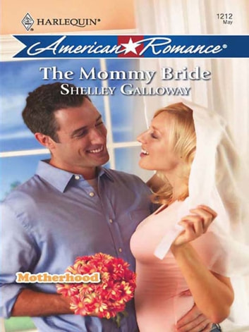 The Mommy Bride (Mills & Boon Love Inspired) (Motherhood, Book 5) ebook by Shelley Galloway