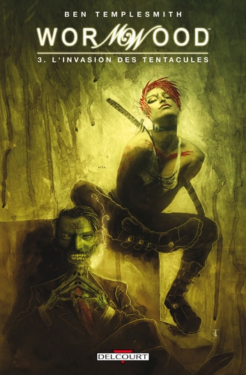 Wormwood T03 - L'Invasion des tentacules ebook by Ben Templesmith