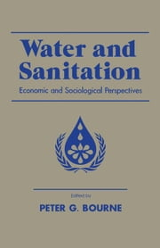 Water and Sanitation: Economic and Sociological Perspectives ebook by Bourne, Peter G.