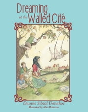 Dreaming of the Walled Cité ebook by Dianne Sibéal Donahoe