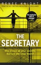 "The Secretary - ""An explosive tale of revenge"" – Good Housekeeping ebook by"
