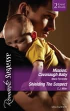 Mission - Cavanaugh Baby/Shielding The Suspect ebook by Marie Ferrarella, C.j. Miller