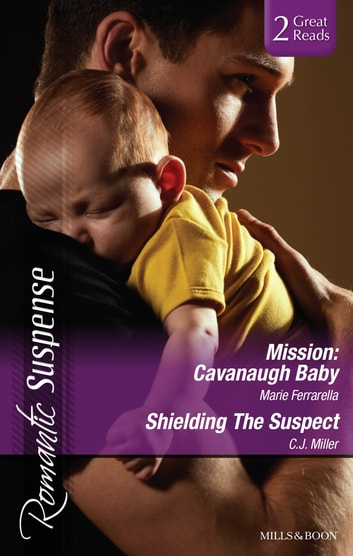 Mission - Cavanaugh Baby/Shielding The Suspect 電子書 by Marie Ferrarella,C.j. Miller