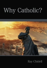 Why Catholic? ebook by Ray Chidell