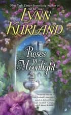 Roses in Moonlight ebook by Lynn Kurland