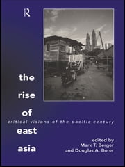 The Rise of East Asia - Critical Visions of the Pacific Century ebook by Mark Berger,Douglas Borer