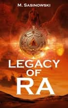 Legacy of Ra ebook by M. Sasinowski