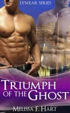 Triumph of the Ghost (Lynxar Series, Book 6) ebook by Melissa F. Hart