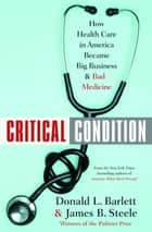 Critical Condition ebook by Donald L. Barlett,James B. Steele
