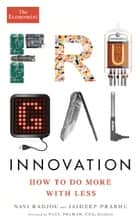 Frugal Innovation - How to do more with less eBook by Navi Radjou, Jaideep Prabhu, Paul Polman,...