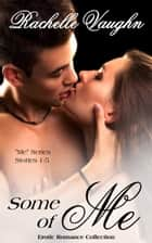 Some of Me: Erotic Romance Short Story Bundle (Me Series 1-5) ebook by Rachelle Vaughn