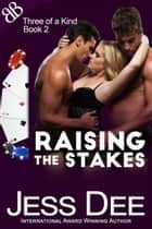 Raising the Stakes - Alpha Males Poker International Erotic Ménage Romance ebook by Jess Dee
