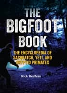 The Bigfoot Book ebook by Nick Redfern