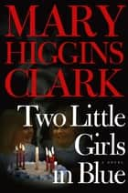 Two Little Girls in Blue - A Novel ebook by Mary Higgins Clark