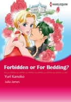 Forbidden or for Bedding? (Harlequin Comics) - Harlequin Comics ebook by Julia James, Yuri Kanoko