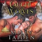 Caught by the Wolves audiobook by Milly Taiden