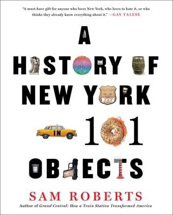 A History of New York in 101 Objects ebook by Sam Roberts
