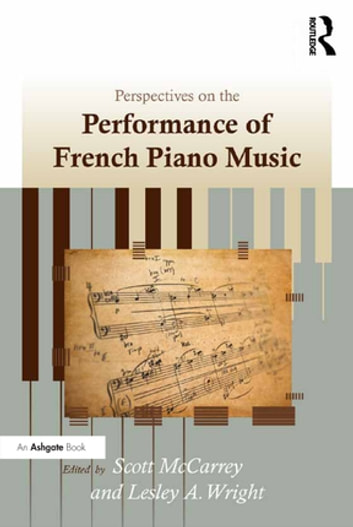 Perspectives on the Performance of French Piano Music ebook by Lesley A. Wright