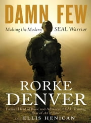 Damn Few - Making the Modern SEAL Warrior ebook by Rorke Denver,Ellis Henican
