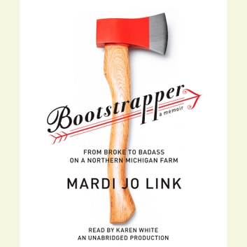 Bootstrapper - From Broke to Badass on a Northern Michigan Farm audiobook by Mardi Jo Link