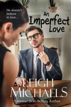 An Imperfect Love ebook by Leigh Michaels