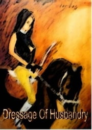 A HORSEWOMANS SENSUOUS GUIDE INTO DRESSAGE OF HUSBANDRY ebook by Digman, Steven