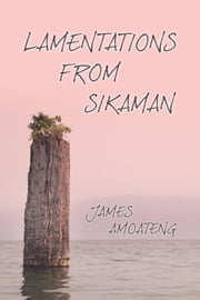 Lamentations from Sikaman ebook by James Amoateng