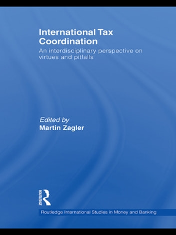 International Tax Coordination - An Interdisciplinary Perspective on Virtues and Pitfalls ebook by