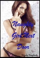 Naughty Girl Next Door ebook by Nicole Draylock