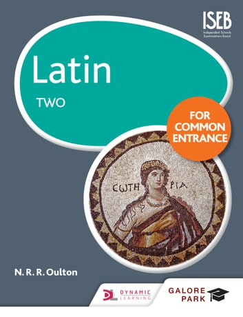 Latin for Common Entrance Two eBook by N. R. Oulton