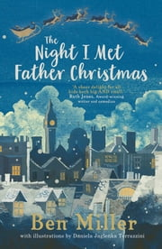 The Night I Met Father Christmas ebook by Ben Miller, Daniela Jaglenka Terrazzini