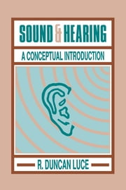 Sound & Hearing - A Conceptual Introduction ebook by R. Duncan Luce