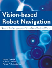 Vision-Based Robot Navigation: Quest for Intelligent Approaches Using a Sparse Distributed Memory ebook by Mendes, Mateus