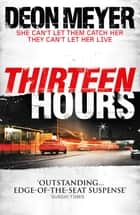 Thirteen Hours eBook by Deon Meyer