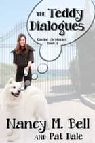 The Teddy Dialogues ebook by Pat Dale, Nancy M. Bell