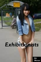 Exhibitionists (Erotica) ebook by Jay Merson