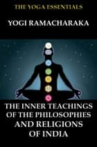 The Inner Teachings Of The Philosophies and Religions of India ebook by Yogi Ramacharaka, William Walker Atkinson