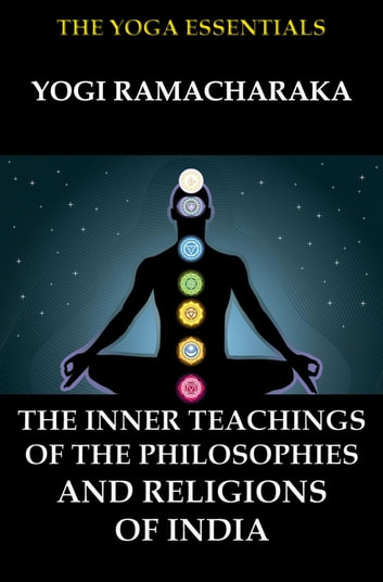 The Inner Teachings Of The Philosophies and Religions of India ebook by Yogi Ramacharaka,William Walker Atkinson